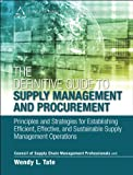 The Definitive Guide to Supply Management and Procurement: Principles and Strategies for Establishing Efficient, Effective, and Sustainable Supply Management ... of Supply Chain Management Professionals)