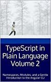 TypeScript in Plain Language Volume 2: Namespaces, Modules, and a Gentle Introduction to the Angular CLI (Teach-Yourself To Program Book 3) (English Edition)