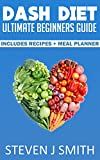 Dash Diet - The Ultimate Guide, Recipes and Meal Planner: Naturally Reduce Weight, Blood Pressure and Cholesterol (Detoxification) (Life Changing Diets Book 2)