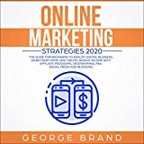Online Marketing Strategies 2020: The Guide for Beginners to Exploit Digital Business, Work from Home and Create Passive Income with Affiliate Programs, Dropshipping, FBA, Social Media and Blogging