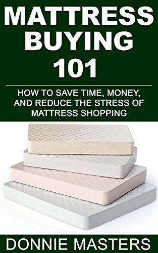 Mattress Buying 101: How to Save Time, Money, and Reduce the Stress of Mattress Shopping (English Edition)