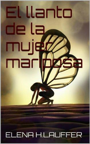 El LLANTO DE LA MUJER MARIPOSA por ELENA H.LAUFFER
