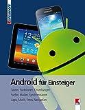 Android für Einsteiger: Tasten, Funktionen, Einstellungen. Surfen, Mailen, Synchronisieren. Apps, Musik, Fotos, Navigation