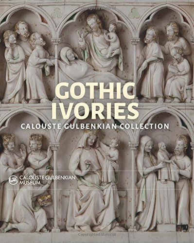 Gothic Ivories : Calouste Gulbenkian Museum