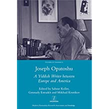 Joseph Opatoshu: A Yiddish Writer Between Europe and America (Studies in Yiddish Book 11) (English Edition)