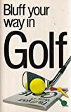 Bluff Your Way in Golf (Bluffer's guides)