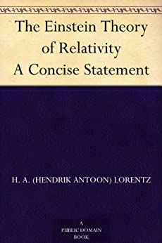The Einstein Theory of Relativity A Concise Statement (English Edition) par [Lorentz, H. A. (Hendrik Antoon)]