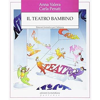 Il Teatro Bambino. Itinerari Formativi Per L'infanzia