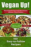 Vegan Up!: Mouthwatering and Nutritious Whole-Food Dishes - 150 Easy-to-Follow Recipes