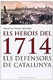 Els Herois De 1714. Els Defensors De Catalunya (Base Històrica)