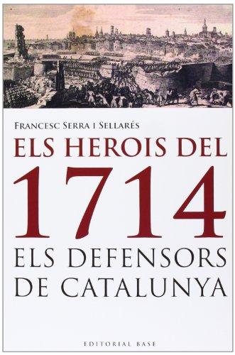 Descargar Libro Els Herois De 1714. Els Defensors De Catalunya (Base Històrica) de Francesc Serra i Sellarés