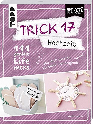 Trick 17 Pockezz - Hochzeit: 111 geniale Lifehacks für den romantischsten Tag im Leben