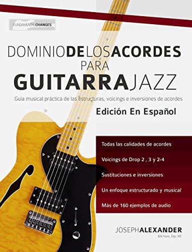 Dominio de los acordes para guitarra jazz: Guía musical práctica de las estructuras, voicings