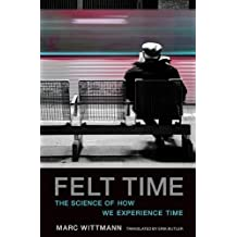 Felt Time: The Science of How We Experience Time