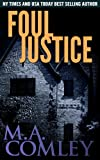 Foul Justice (Justice Series : Book four) by M A Comley