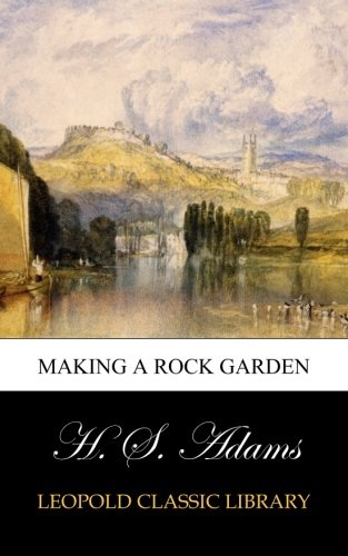Making a Rock Garden por H. S. Adams