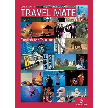 Travel Mate. English For Tourism. Per Le Scuole Superiori