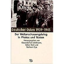 Deutscher Osten 1939 - 1945: Der Weltanschauungskrieg in Photos und Texten (Veröffentlichungen der Forschungsstelle Ludwigsburg (FSL))