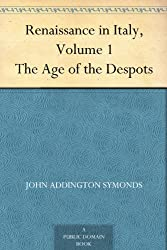 Renaissance in Italy, Volume 1 The Age of the Despots