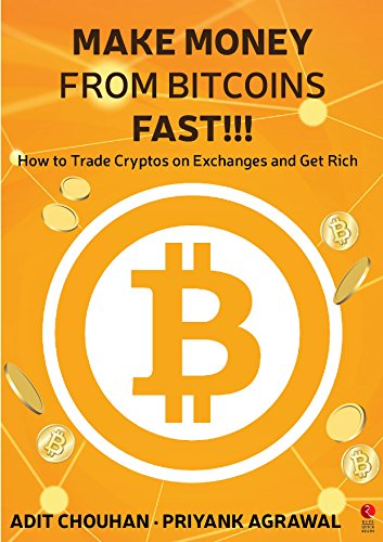 Make Money From Bitcoins Fast How To Trade Cryptos On Exchanges And Get Rich -