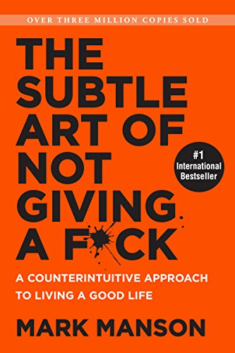 The Subtle Art of Not Giving a F*ck: A Counterintuitive Approach to Living a Good Life par Mark Manson