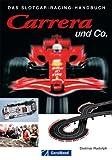 Carrera und Co. – Das Slotcar Racing Handbuch. Alles rund ums Slotracing: Grundwissen zu Technik, Tuning, Wartung sowie Kauftipps, Hersteller, Bahnsysteme der beliebten Carrerabahn