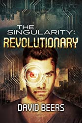 The Singularity: Revolutionary - A Thriller (The Singularity Series #4)