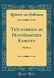 Träumereien an Französischen Kaminen: Märchen (Classic Reprint)