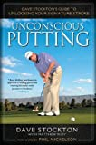 Unconscious Putting: Dave Stockton's Guide to Unlocking Your Signature Stroke by Dave Stockton (15-Sep-2011) Hardcover