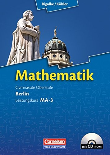 Preisvergleich Produktbild Bigalke/Köhler: Mathematik Sekundarstufe II - Berlin - Neubearbeitung: Leistungskurs MA-3 - Qualifikationsphase - Schülerbuch mit CD-ROM