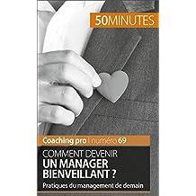 Comment devenir un manager bienveillant ?: Pratiques du management de demain (Coaching pro t. 69) (French Edition)