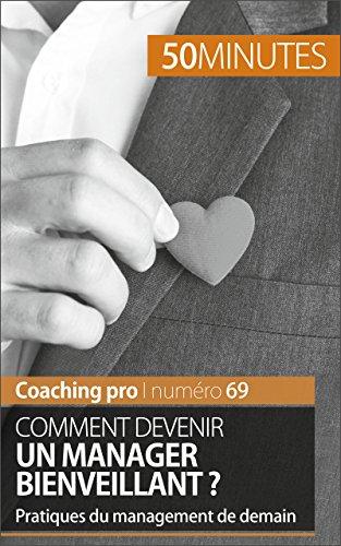Comment devenir un manager bienveillant ?: Pratiques du management de demain (Coaching pro t. 69) par Karima Chibane