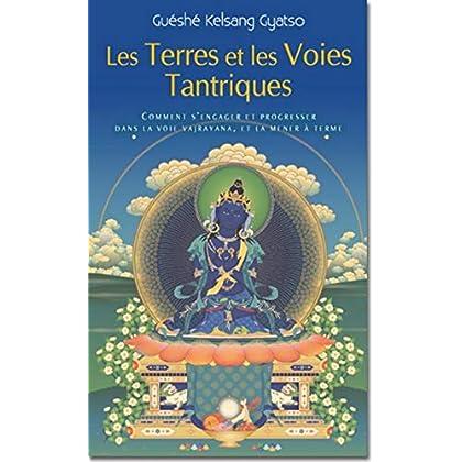 Les Terres et les voies Tantriques : Comment s'engager et progresser dans le voie vajrayana, et la mener à terme