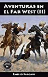 Aventuras en el Far West (II): El Rey de la Pradera, Los mineros de Alaska, Aventuras entre los pieles rojas y La Soberana del Campo de Oro (Clásicos salgarianos íntegras y anotadas nº 6)