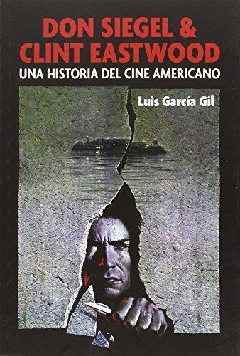 Don Siegel & Clint Eastwood : la historia del cine norteamericano por Luis García Gil