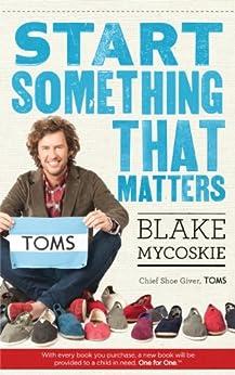 Start Something That Matters by [Mycoskie, Blake]