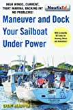 Maneuver and Dock Your Sailboat Under Power: High Winds, Current, Tight Marina, Backing In? No Problems!