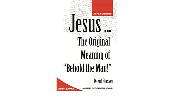 Jesus the original meaning of behold the man ebook david the original meaning of behold the man ebook david flusser amazon kindle store fandeluxe Document