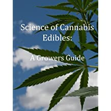 Science of Cannabis Edibles: A Growers Guide: A Growers Guide