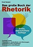 Das große Buch der Rhetorik 2100: Tacheles reden; Präsentieren, manipulieren und überzeugen; Gesprächsrunden moderieren; Körpersprache entschlüsseln