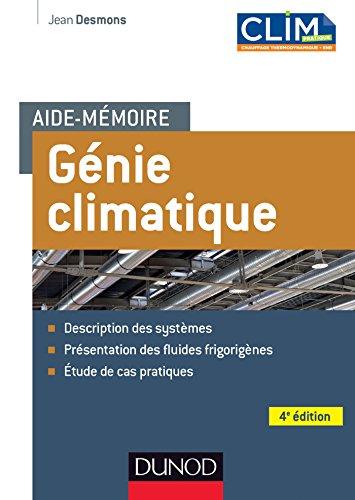 Aide-mémoire Génie climatique - 4e éd : Description des systèmes, présentation des fluides frigorigènes, étude de cas pratiques (Sciences et Techniques)