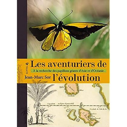 Les aventuriers de l'évolution : A la recherche des papillons géants d'Asie et d'Océanie