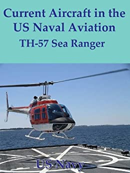 Current Aircraft in the US Naval Aviation; TH-57 Sea Ranger (English Edition) par [US Navy]