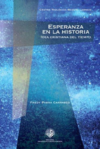 Esperanza en la historia: Idea cristiana del tiempo por Fredy Parra