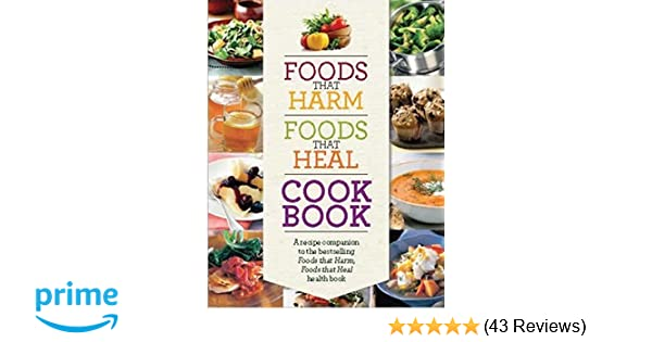 Foods That Harm Foods That Heal Cookbook Amazon Readers