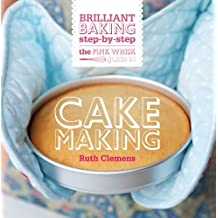 The Pink Whisk Guide to Cake Making: Brilliant Baking Step-by-Step by Ruth Clemens (2013-04-15)