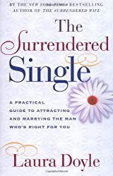 The Surrendered Single: A Practical Guide to Attracting and Marrying the Man Who's Right for You by Doyle, Laura (2002) Paperback