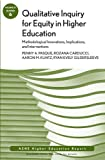 Qualitative Inquiry for Equity in Higher Education: Methodological Innovations, Implications, and Interventions: AEHE, V