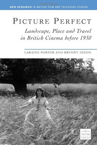 Picture Perfect: Landscape, Place and Travel in British Cinema Before 1930 (New Research in British Film and Television Studies) by Laraine Porter (2007-03-16)