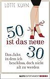 Fünfzig ist das neue Dreißig: Das Jahr, als ich...